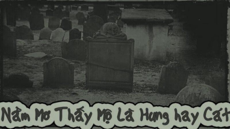 Mộng thấy mộ đánh đề con gì?